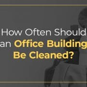 How often should an office building be cleaned?