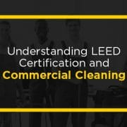 Understanding LEED Certification and commercial cleaning.