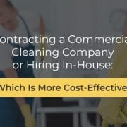 Contracting a commercial cleaning company or hiring in-house.