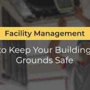 Facility Management to Keep Your Building Grounds Safe